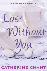 Lost Without You: A Soul Mates Novella by Catherine Chant Book Cover