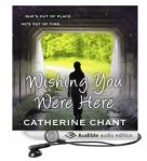 Wishing You Were Here by Catherine Chant Audiobook Cover